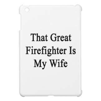 That Great Firefighter Is My Wife Case For The iPad Mini