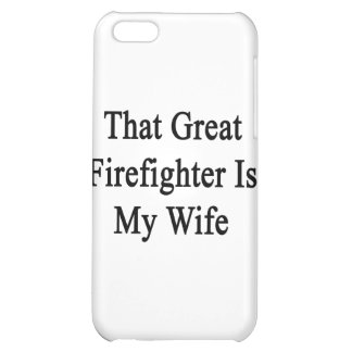 That Great Firefighter Is My Wife Case For iPhone 5C