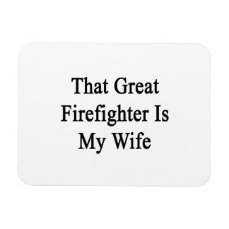 That Great Firefighter Is My Wife Magnets