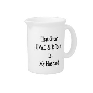 That Great HVAC R Tech Is My Husband Drink Pitcher