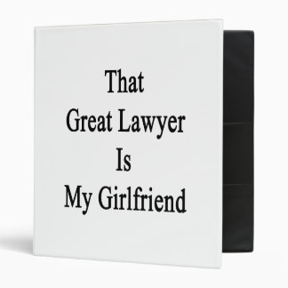That Great Lawyer Is My Girlfriend 3 Ring Binders