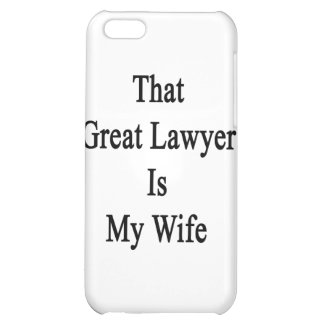 That Great Lawyer Is My Wife Cover For iPhone 5C