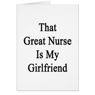 That Great Nurse Is My Girlfriend Greeting Cards