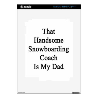 That Handsome Snowboarding Coach Is My Dad Decals For iPad 3