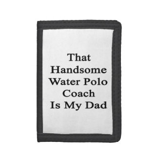 That Handsome Water Polo Coach Is My Dad Wallets