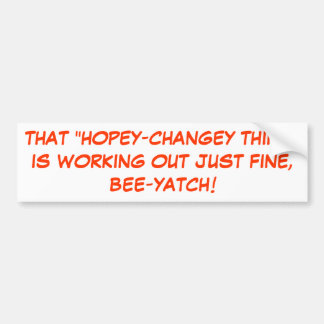 """THAT """"HOPEY-CHANGEY THING""""IS WORKING OUT JUST F... CAR BUMPER STICKER"""