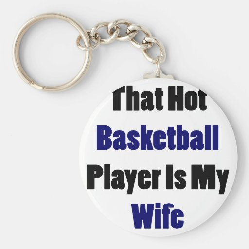 That Hot Basketball Player Is My Wife Keychains