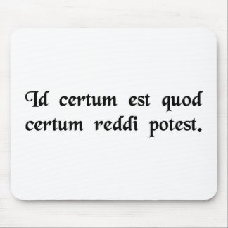 That is certain which may be rendered certain. mouse pad