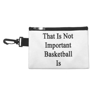 That Is Not Important Basketball Is Accessories Bags