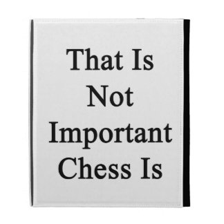 That Is Not Important Chess Is iPad Folio Cover