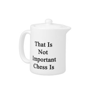 That Is Not Important Chess Is