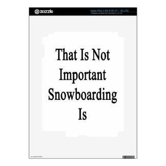That Is Not Important Snowboarding Is Skin For iPad 3