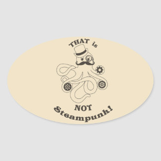 That is NOT steampunk! Oval Sticker