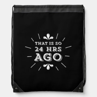 That is so 24 Hours Ago Silicon Valley Geek Drawstring Bag
