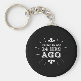 That is so 24 Hours Ago Silicon Valley Geek Keychain