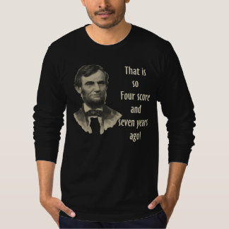 That is so Four Score and Seven Years ago Tee