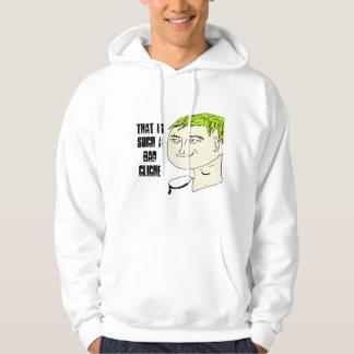That is such a bad cliche sweatshirt