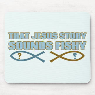 That Jesus Story Sounds Fishy Mouse Pad