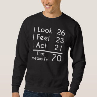 That Means I'm 70 Sweatshirt