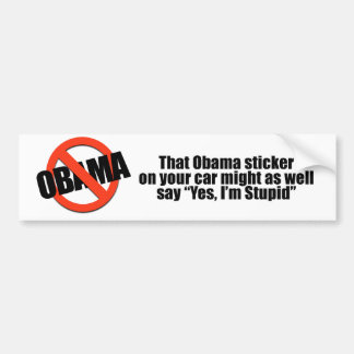 That Obama sticker might as well say Yes I m Stupi Bumper Sticker