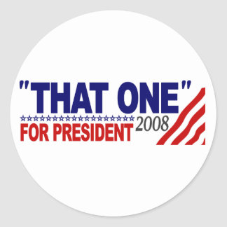 """""""That One"""" For President (Obama McCain Debate) Classic Round Sticker"""