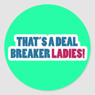 That s a Deal Breaker Ladies Stickers