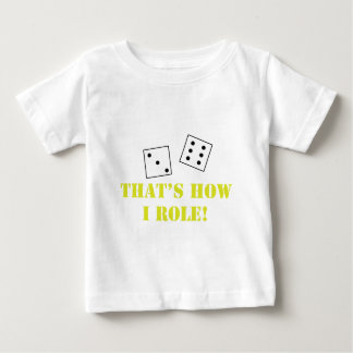 THAT'S HOW I ROLE BABY T-Shirt
