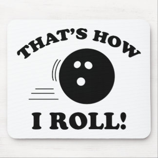 That's How I Roll! Mouse Pad