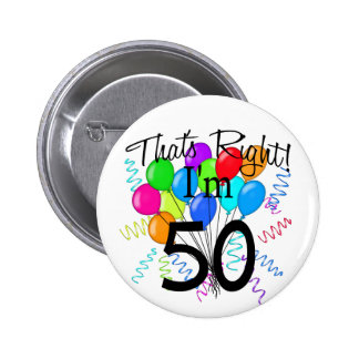 That s Right I m 50 - Birthday Pinback Buttons