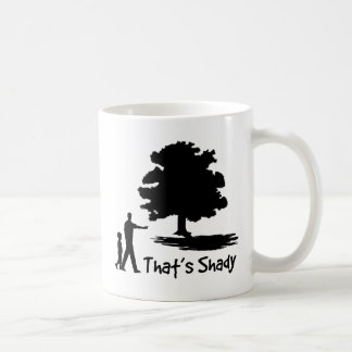 That s Shady Coffee Mug