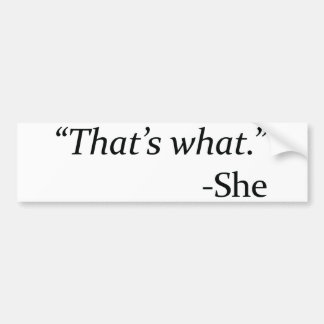 That's What – She Bumper Sticker