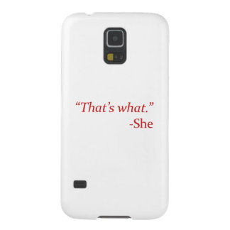 That's What – She Galaxy S5 Cover