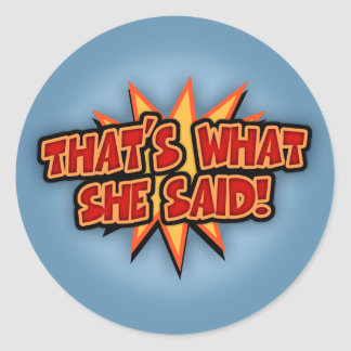 That s What She Said Bang Stickers