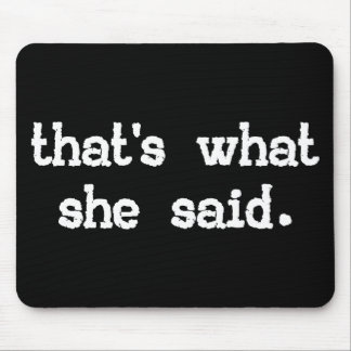 THAT S WHAT SHE SAID MOUSEPAD