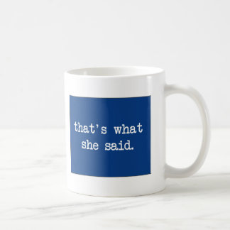 That´s what she said... coffee mug