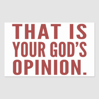 That's your god's opinion Stickers