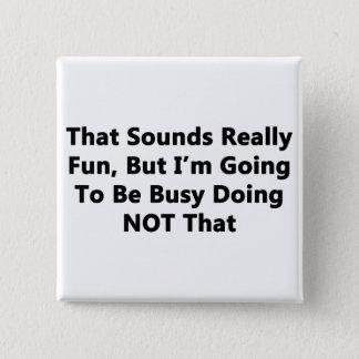 That Sounds Really Fun Pinback Button