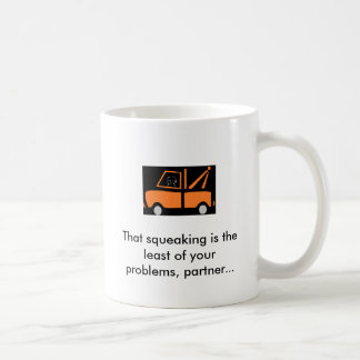 That squeaking is the least of your prob... coffee mug