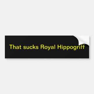 That sucks Royal Hippogriff Bumper Stickers
