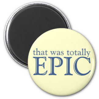 That Was Totally Epic 2 Inch Round Magnet