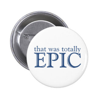 That Was Totally Epic 2 Inch Round Button