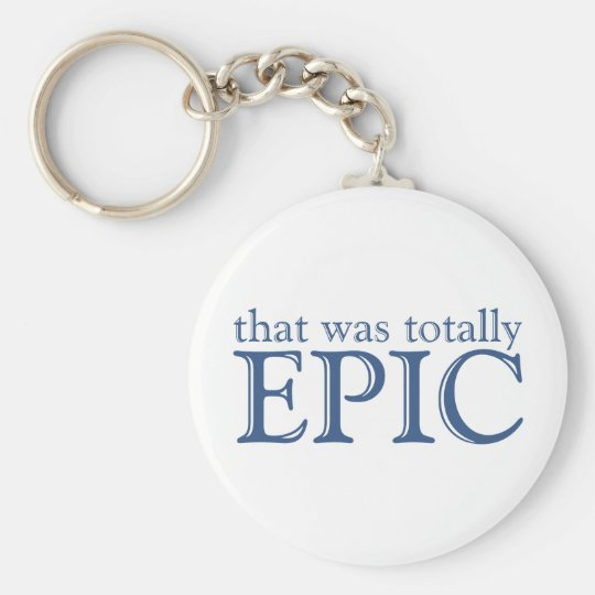 That Was Totally Epic Keychain