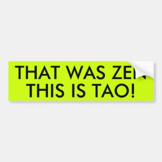 THAT WAS ZEN THIS IS TAO! CAR BUMPER STICKER
