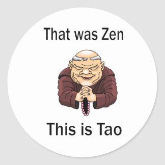 That Was Zen, This Is Tao Classic Round Sticker