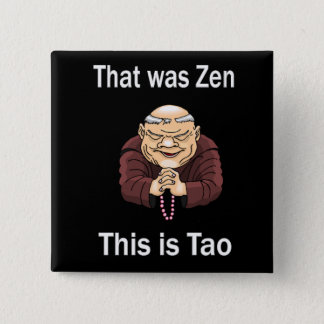 That Was Zen, This Is Tao Pinback Button