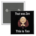 That Was Zen, This Is Tao Pinback Buttons