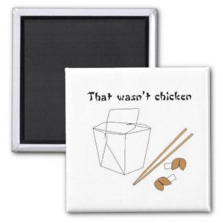 That wasn't chicken magnet