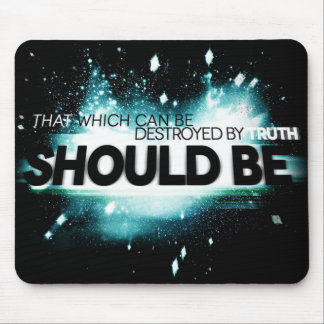 That Which Can Be Destroyed By Truth Should Be. Mouse Pad