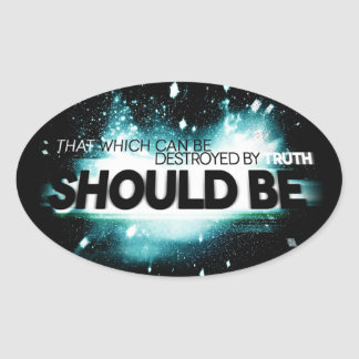 That Which Can Be Destroyed By Truth Should Be. Oval Sticker