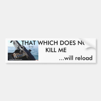 THAT WHICH DOES NOT KILL ME... BUMPER STICKER